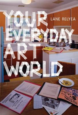 Your Everyday Art World by Lane Relyea