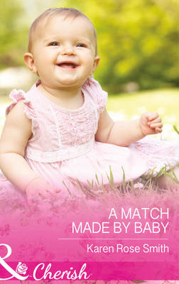 A Match Made by Baby by Karen Rose Smith