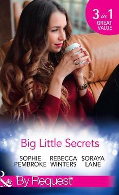 Big Little Secrets Heiress on the Run / the Ranger's Secret / the Billionaire in Disguise by Sophie Pembroke, Rebecca Winters, Soraya Lane