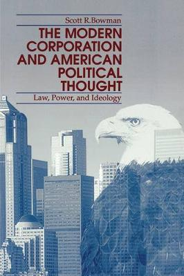 The Modern Corporation and American Political Thought Law, Power and Ideology by Scott R. Bowman