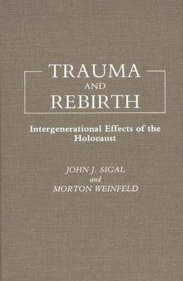 Trauma and Rebirth Intergenerational Effects of the Holocaust by John J. Sigal, Morton Weinfeld