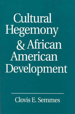 Cultural Hegemony and African American Development by Clovis E. Semmes