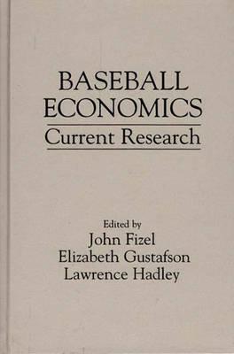 Baseball Economics Current Research by John L. Fizel, Elizabeth Gustafson, Lawrence Hadley
