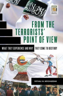 From the Terrorists' Point of View What They Experience and Why They Come to Destroy by Fathali M. Moghaddam
