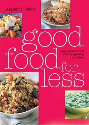 Good Food for Less Enjoy Fabulous Food without Spending a Fortune by