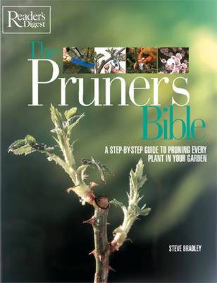 The Pruner's Bible A Step-by-Step Guide to Prunning Every Plant in Your Garden by Steve Bradley