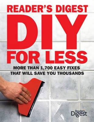 DIY for Less More Than 1,700 Easy Fixes That Will Save You Thousands by Reader's Digest