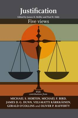 Justification - Five Views by James K. Beilby