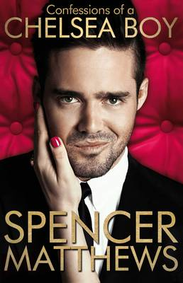 Confessions of a Chelsea Boy The Autobiography by Spencer Matthews