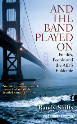 And the Band Played On Politics, People, and the AIDS Epidemic by Randy Shilts