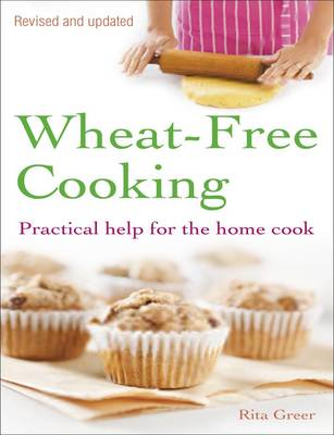 Wheat-Free Cooking Practical Help for the Home Cook by Rita Greer