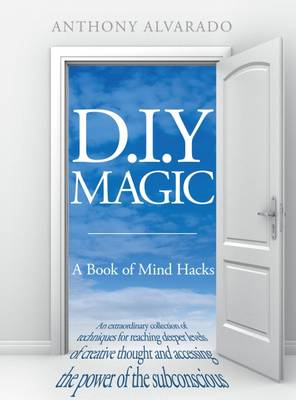 D.I.Y Magic A Strange and Whimsical Guide to Creativity by Anthony Alvarado