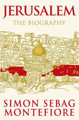 Jerusalem : The Biography by Simon Sebag Montefiore