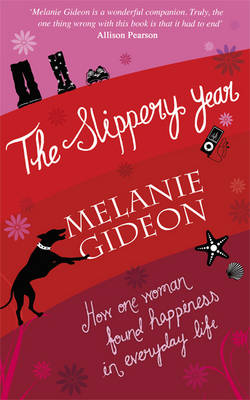 The Slippery Year: How One Woman Found Happiness in Everyday Life by Melanie Gideon