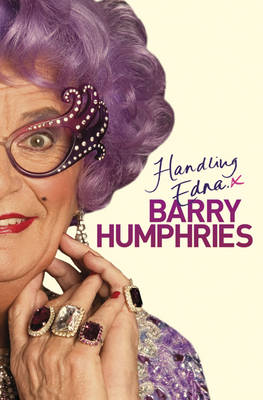 Handling Edna: The Unauthorised Biography by Barry Humphries