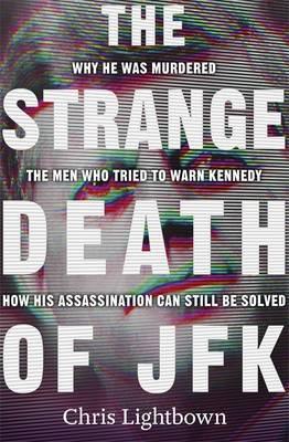 Strange Death of JFK The Men Who Murdered the President by Chris Lightbown