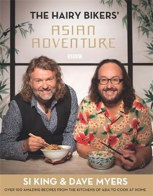 Hairy Bikers' Asian Adventure by Hairy Bikers, Dave Myers, Si King