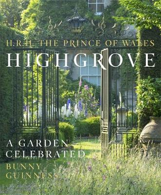 Highgrove A Garden Celebrated by Charles, Prince of Wales, Bunny Guinness