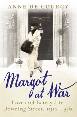 Margot at War Love and Betrayal in Downing Street, 1912-1916 by Anne de Courcy