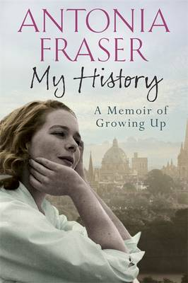 My History A Memoir of Growing Up by Antonia Fraser