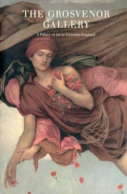 The Grosvenor Gallery A Palace of Art in Victorian England by Dr. Susan P. Casteras