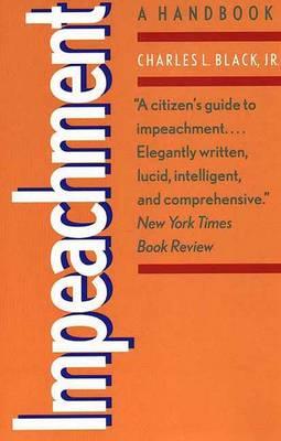 Impeachment A Handbook by Jr. Charles L. Black