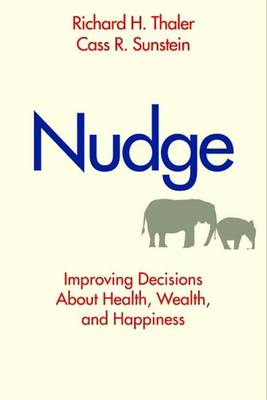 Nudge Improving Decisions About Health, Wealth, and Happiness by Richard H. Thaler, Cass R. Sunstein