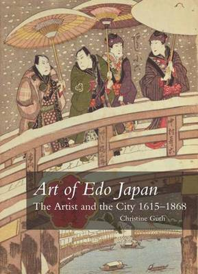 Art of Edo Japan The Artist and the City 1615-1868 by Christine Guth