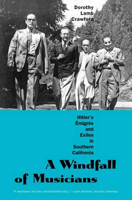 A Windfall of Musicians Hitler's Emigres and Exiles in Southern California by Dorothy Lamb Crawford