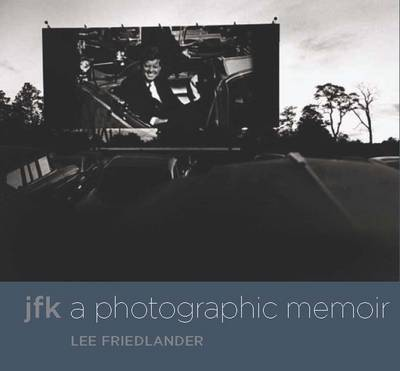 JFK A Photographic Memoir by Lee Friedlander