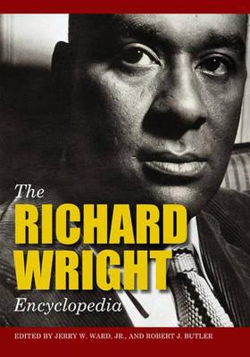 The Richard Wright Encyclopedia by Jerry W. Ward