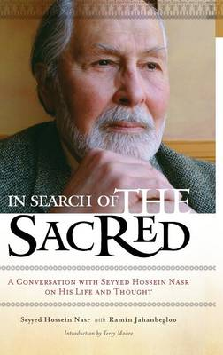 In Search of the Sacred A Conversation with Seyyed Hossein Nasr on His Life and Thought by Ramin Jahanbegloo, Seyyed Hossein Nasr, Terry Moore