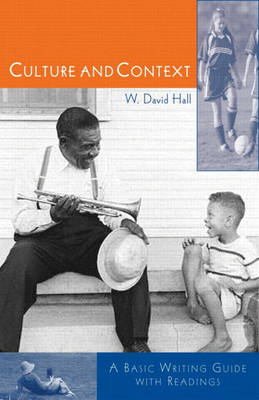 Culture and Context A Basic Guide to Writing with Readings by W.David Hall