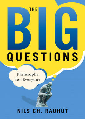 The Big Questions Philosophy for Everyone (for Sourcebooks, Inc.) by Nils Ch Rauhut