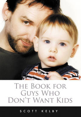 The Book for Guys Who Don't Want Kids by Ben Bernanke, Scott Kelby