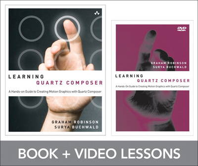 Learning Quartz Composer A Hands-On Guide to Creating Motion Graphics with Quartz Composer by Graham Robinson, Surya Buchwald