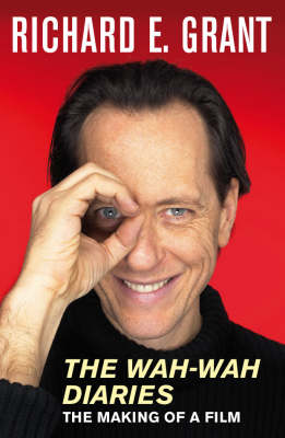 The Wah-Wah Diaries by Richard E Grant
