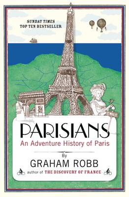 Parisians : An Adventure History of Paris by Graham Robb