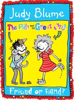The Pain and the Great One Friend or Fiend? by Judy Blume
