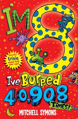 I'm 8 and I've Burped 40,908 Times! Terrific Trivia About Kids Your Age by Mitchell Symons