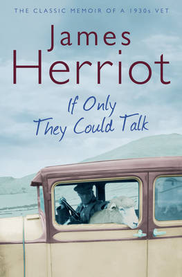 If Only They Could Talk The Classic Memoirs of a 1930s Vet by James Herriot