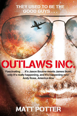 Outlaws Inc. Flying With the World's Most Dangerous Smugglers by Matt Potter
