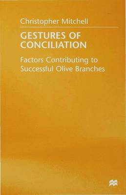 Gestures of Conciliation Factors Contributing to Successful Olive-Branches by Christopher Mitchell