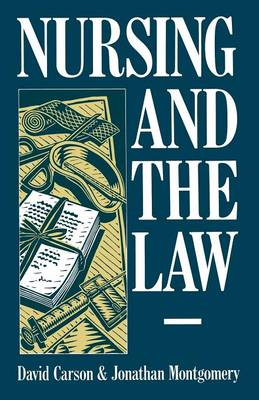 Nursing and the Law by David Carson, Jonathan Montgomery