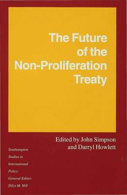 The Future of the Non-proliferation Treaty The 1995 Extension and Review Conference by John Simpson