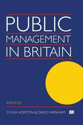 Public Management in Britain by David Farnham, Sylvia Horton