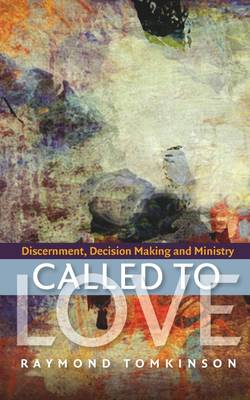 Called to Love Discernment, Decision Making and Ministry by Raymond Tomkinson