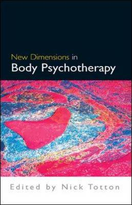 New Dimensions in Body Psychotherapy by Nick Totton