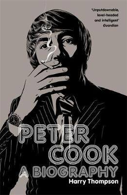 Peter Cook : A Biography by Harry Thompson