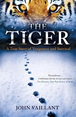 The Tiger A True Story of Vengeance and Survival by John Vaillant